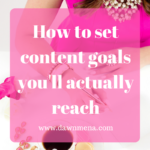 How to Set Content Goals You'll Actually Reach